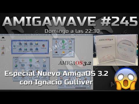 AmigaWave #245. Nuevo AmigaOS 3.2 con Ignacio Gulliver
