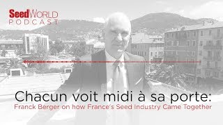 Chacun voit midi à sa porte: Franck Berger on how France's Seed Industry Came Together