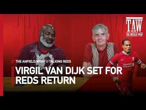 Virgil Van Dijk Set For Reds Return   Talking Reds LIVE