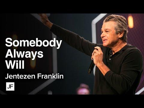 Somebody Always Will  Jentezen Franklin