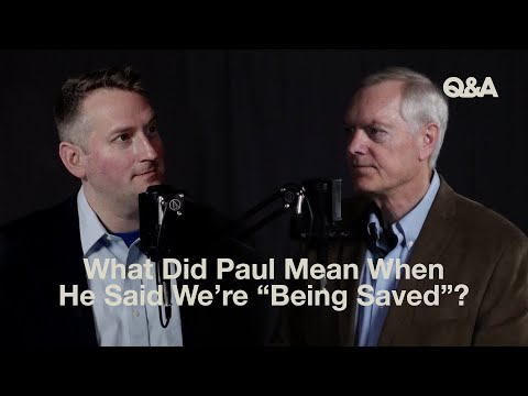 Ray Ortlund and Sam Allberry  What Did Paul Mean When He Said Were Being Saved  TGC Q&A