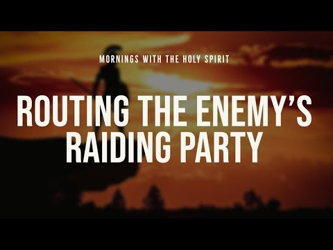 Routing the Enemy's Raiding Parties (Prophetic Prayer & Prophecy)