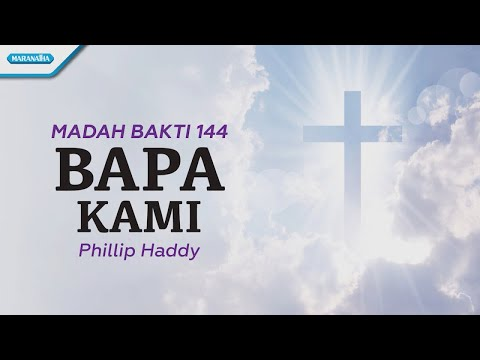 Madah Bakti 144 - Bapa Kami - Philip Haddy (with lyric)