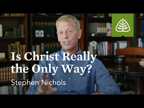 Stephen Nichols: Is Christ Really the Only Way?