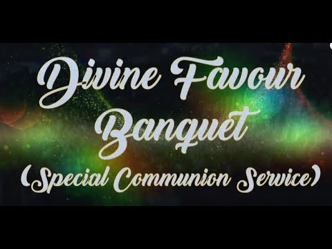 DOMI INC: DIVINE FAVOUR BANQUET / SPECIAL COMMUNION (4th SERVICE)  12 MAY 2019