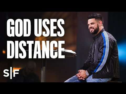 God Uses Distance  Steven Furtick