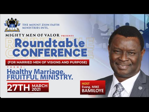 MIGHTY MEN OF VALOR  ROUNDTABLE CONFERENCE - HEALTHY MARRIAGE, FRUITFUL MINISTRY!