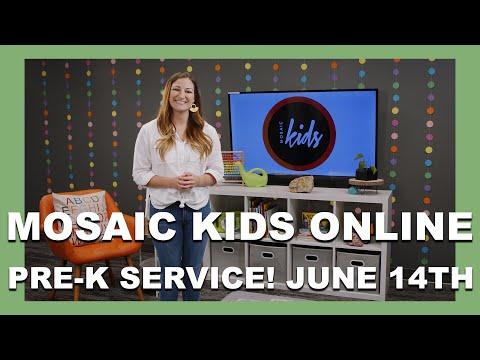 MOSAIC KIDS ONLINE  PRE-K  JUNE 14TH