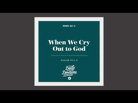 When We Cry Out to God - Daily Devotion