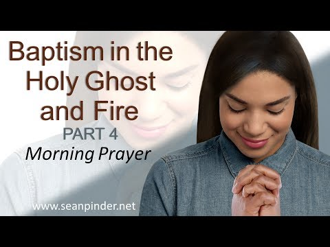 ACTS 9 - BAPTISM IN THE HOLY GHOST AND FIRE PART 4 - MORNING PRAYER (video)