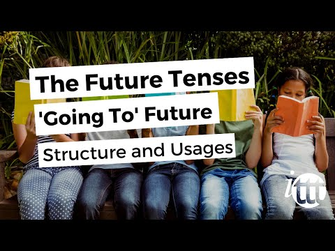 The Future Tenses - 'Going To' Future - Structure and Usages