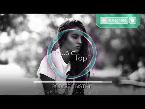 Robert Cristian - Stranger In My Mind (Original Mix) - UCHnbHITHMGuFYXC27-7KXpQ