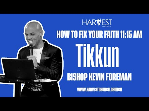 Tikkun - How to Fix Your Faith 11:15 AM - Bishop Kevin Foreman