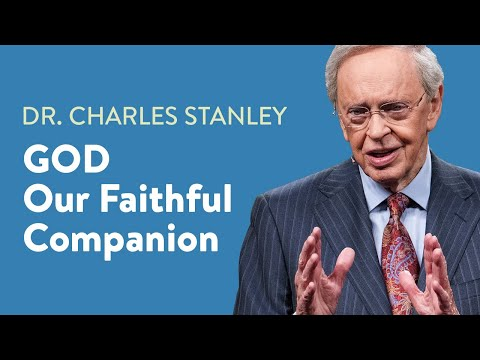 God - Our Faithful Companion  Dr. Charles Stanley