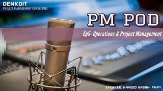 Episode 5 - Operations & Project Management | PM POD | Project Management Podcasts | Denkoit