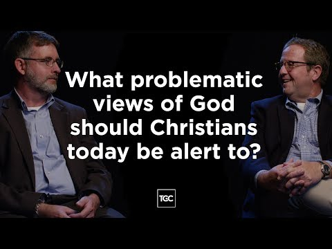 Problematic Views of God Christians Should Know About