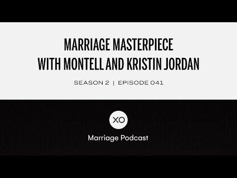#41: Marriage Masterpiece with Montell and Kristin Jordan  Season 2  XO Marriage Podcast