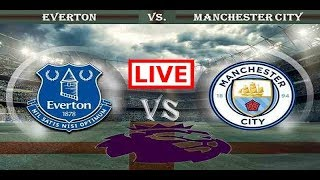 Everton vs Manchester City LIVE STREAM
