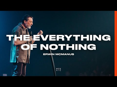 The Everything of Nothing  Erwin McManus - Mosaic