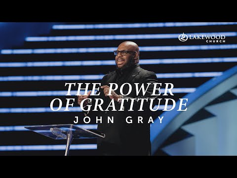 The Power of Gratitude  Pastor John Gray