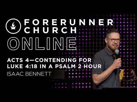 Acts 4Contending for Luke 4:18 in a Psalm 2 Hour  Isaac Bennett  Forerunner Church