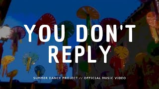 Summer Dance Project - You Don't Reply - summerdanceproject , Pop