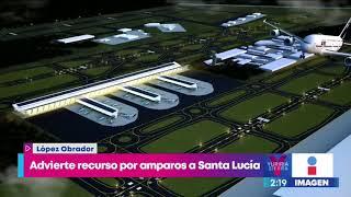 AMLO advierte que tiene recurso por amparos a Sta. Lucía | Noticias con Yuriria Sierra