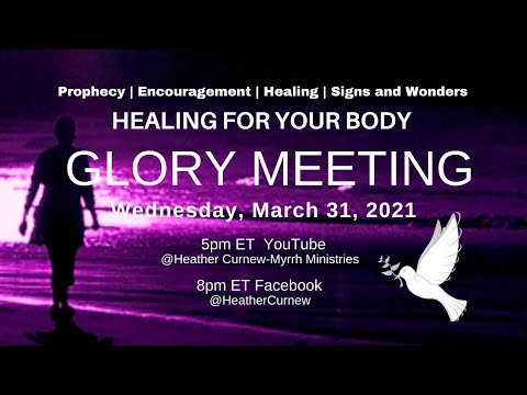 HEALING FOR YOUR BODY - GLORY MEETING Come for your miracle