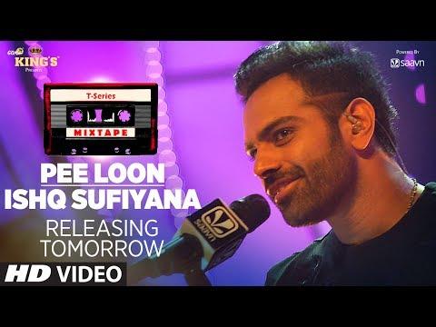 T-Series Mixtape: Pee Loon/Ishq Sufiyana Song Teaser | ►Releasing Tomorrow
