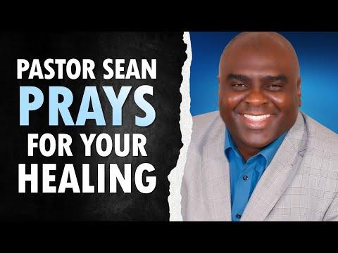 Pastor Sean PRAYS for YOUR Healing
