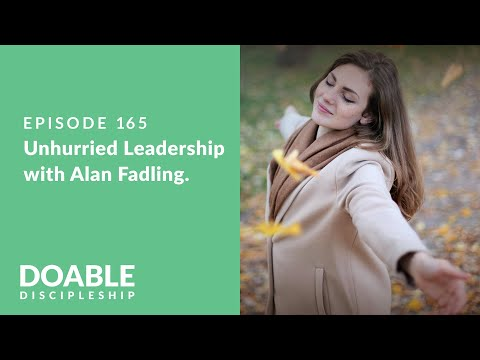 Episode 165: Unhurried Leadership with Alan Fadling