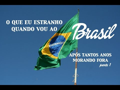 O que estranho quando vou ao Brasil depois de morar fora - Parte 1