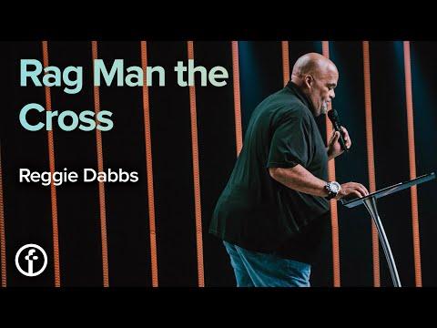 Rag Man the Cross  Pastor Reggie Dabbs