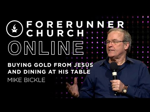 Buying Gold from Jesus and Dining at His Table in John 1317  Mike Bickle