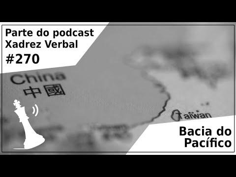 Bacia do Pacífico - Xadrez Verbal Podcast #270