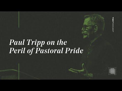 Paul Tripp on the Peril of Pastoral Pride  TGC Podcast
