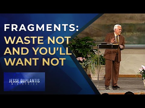 Fragments: Waste Not and You'll Want Not  Jesse Duplantis