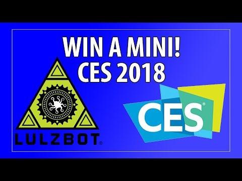 3D Printing at CES 2018: Win a Lulzbot Mini Special Edition 3D Printer!