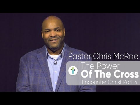 The Power Of The Cross  Encounter Christ Part 4  Pastor Chris McRae  Sojourn Church