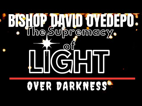 Bishop OyedepoThe Supremacy of Light Over darkness