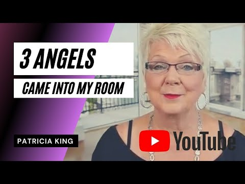 3 Angels Came Into My Room // Patricia King