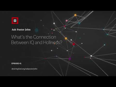 Whats the Connection Between IQ and Holiness? // Ask Pastor John