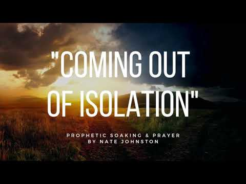 COMING OUT OF ISOLATION // Prophetic Soaking & Prayer