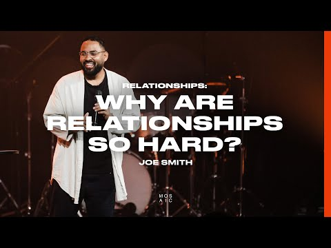 Pastor Joe Smith  Why Are Relationships So Hard? - Mosaic