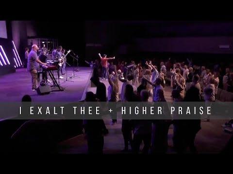 I Exalt Thee + Higher Praise   8.25.19