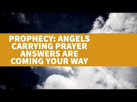 Prophecy: Angels Carrying Prayer Answers Are Coming Your Way