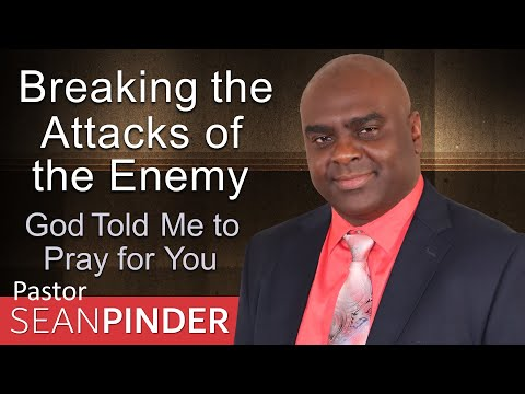 GOD TOLD ME TO PRAY FOR YOU - BREAKING THE ATTACKS OF THE ENEMY  PASTOR SEAN PINDER