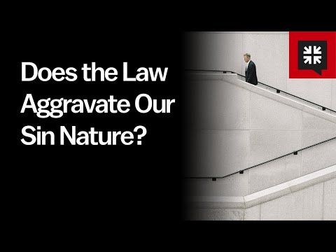 Does the Law Aggravate Our Sin Nature? // Ask Pastor John