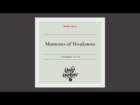 Moments of Weakness  Daily Devotional