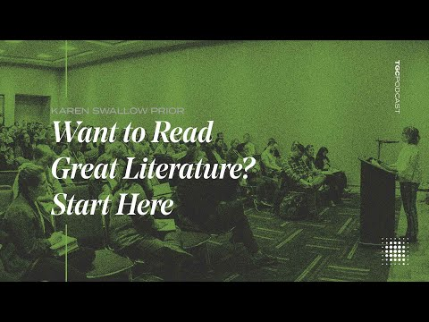 Karen Swallow Prior  Want to Read Great Literature? Start Here  TGC Podcast